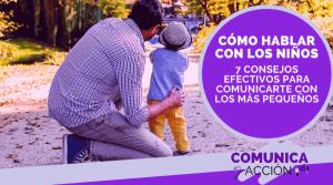 Lee más sobre el artículo Cómo hablar con los niños: 7 consejos efectivos para comunicarte con los más pequeños