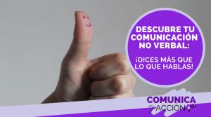 Lee más sobre el artículo Descubre tu comunicación no verbal: ¡dices más que lo que hablas!