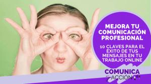 Lee más sobre el artículo Mejorar tu comunicación profesional: 10 claves para el éxito de tus mensajes como emprendedor online