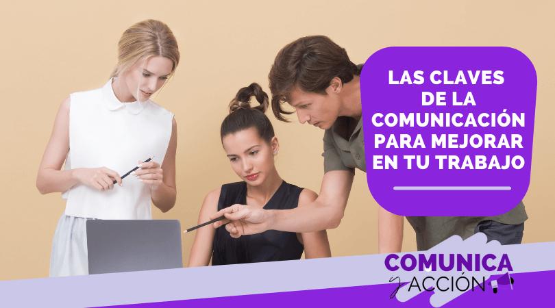 Lee más sobre el artículo Las claves de la comunicación para mejorar en tu trabajo
