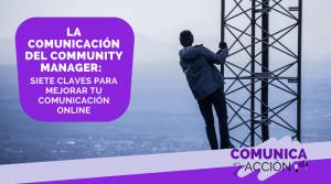Lee más sobre el artículo La comunicación del community manager: siete claves para triunfar con tus mensajes online