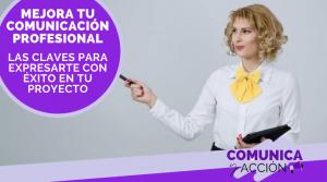 Lee más sobre el artículo Mejora tu comunicación profesional: las claves para expresar con éxito tu proyecto