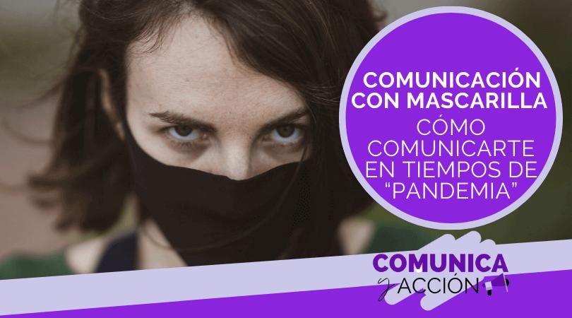 Lee más sobre el artículo Comunicación con mascarilla: cómo comunicarte en tiempos de «pandemia»